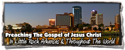 Preaching The Gospel of Jesus Christ in Little Rock & Around The World